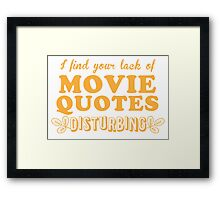 I find your lack of movie quotes disturbing Framed Print