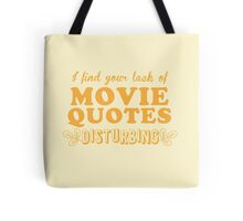 I find your lack of movie quotes disturbing Tote Bag