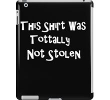This Shirt Was Tottally Not Stolen iPad Case/Skin