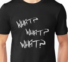 What? What? What? Unisex T-Shirt