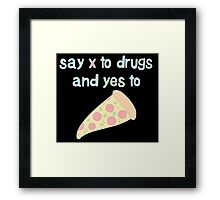 Say X to Drugs and YES to PIZZA Framed Print