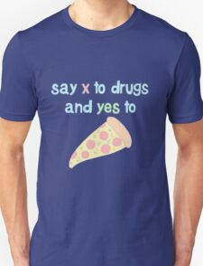 Say X to Drugs and YES to PIZZA T-Shirt