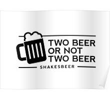 Funny Two Beer or Not Two Beer Poster