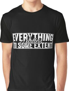 Everything Matters Graphic T-Shirt