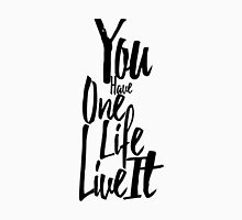 You Only Have One Life Live it Typography Unisex T-Shirt