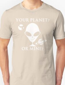 Your planet or mine T-Shirt