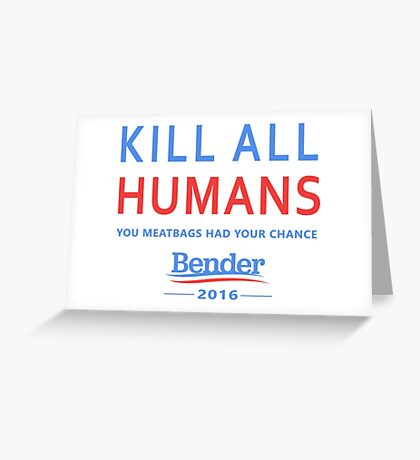 Kill All Humans for Bender 2016 Greeting Card