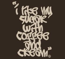"""I like my sugar with coffee and cream"" - Cream by BobDope"