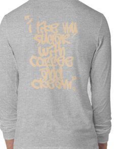 """""""I like my sugar with coffee and cream"""" - Cream Long Sleeve T-Shirt"""