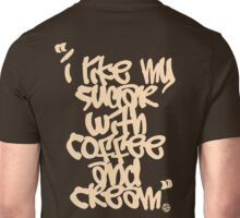 """I like my sugar with coffee and cream"" - Cream Unisex T-Shirt"