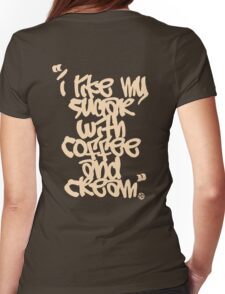"""""""I like my sugar with coffee and cream"""" - Cream Womens Fitted T-Shirt"""