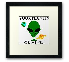 Your planet or mine Framed Print