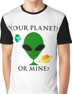 Your planet or mine Graphic T-Shirt
