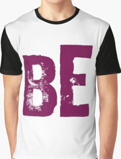 Be Graphic T-Shirt