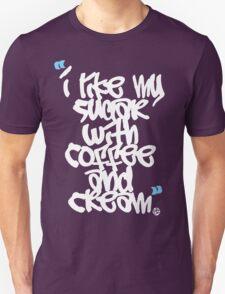 """I like my sugar with coffee and cream"" T-Shirt"