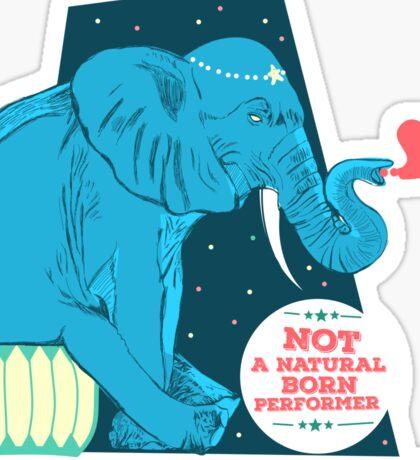 Not a natural born performer Sticker