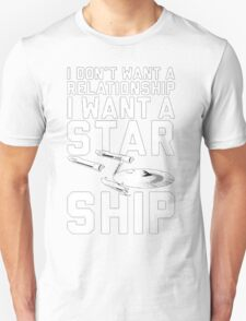 I want a Star ship not a relationship T-Shirt