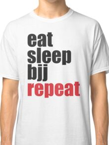 Eat Sleep BJJ Repeat (Brazilian Jiu Jitsu)  Classic T-Shirt