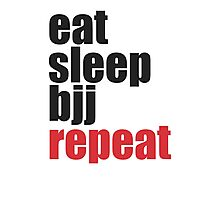 Eat Sleep BJJ Repeat (Brazilian Jiu Jitsu)  Photographic Print