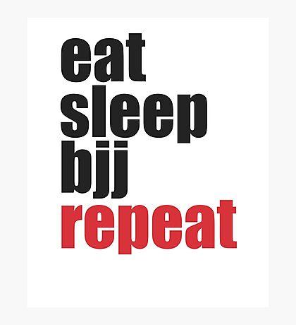 Eat Sleep BJJ Repeat (Brazilian Jiu Jitsu)  Photographic Print