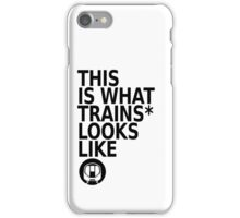 This Is What Trains* Looks Like iPhone Case/Skin