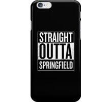 Straight Outta Springfield iPhone Case/Skin