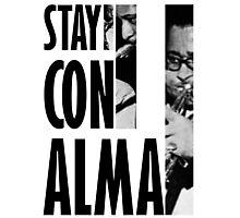 Stay Con Alma! Photographic Print