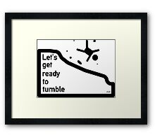 Let's get ready to tumble Framed Print