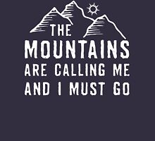 The Mountains Are Calling Me And I Must Go T Shirt Unisex T-Shirt
