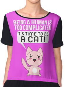 Being A Human Is Too Complicated - It's Time To Be A Cat T Shirt Chiffon Top