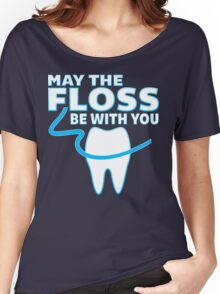 May The Floss Be With You - Funny Dentist T Shirt Women's Relaxed Fit T-Shirt