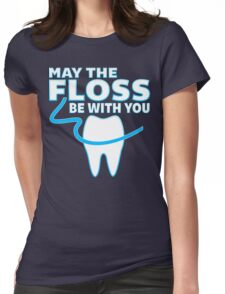May The Floss Be With You - Funny Dentist T Shirt Womens Fitted T-Shirt