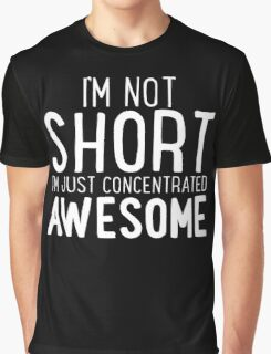 I'm Not SHORT - I'm Just Concentrated AWESOME T Shirt Graphic T-Shirt