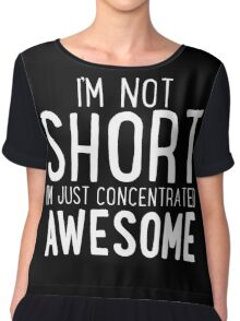I'm Not SHORT - I'm Just Concentrated AWESOME T Shirt Chiffon Top