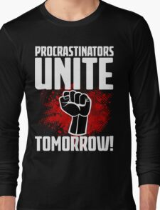 Procrastinators Unite Tomorrow! Funny Revolution T Shirt Long Sleeve T-Shirt