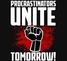 Procrastinators Unite Tomorrow! Funny Revolution T Shirt Unisex T-Shirt