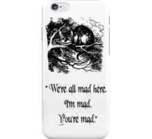 """Alice in Wonderland """"We're all mad here. I'm mad. You're mad."""" T Shirt iPhone Case/Skin"""