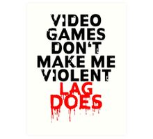 Videogames don't make me violent Art Print