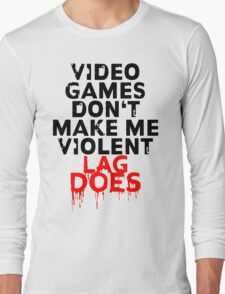 Videogames don't make me violent Long Sleeve T-Shirt