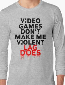 Videogames don't make me violent Long Sleeve T-Shirt