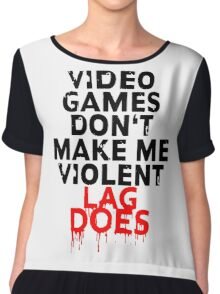 Videogames don't make me violent Chiffon Top