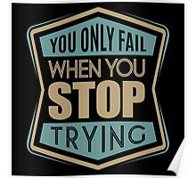 You only fail when you stop trying. Poster