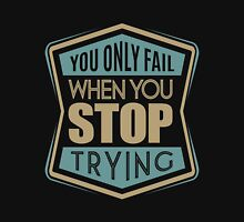 You only fail when you stop trying. Unisex T-Shirt