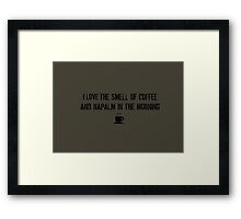 I love the smell of coffee and napalm in the morning Framed Print