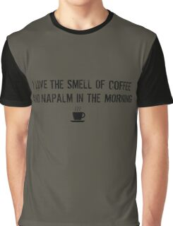 I love the smell of coffee and napalm in the morning Graphic T-Shirt