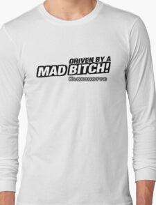drive by a mad Bitch Long Sleeve T-Shirt
