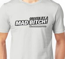 drive by a mad Bitch Unisex T-Shirt
