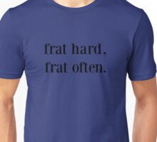 frat hard, frat often. Unisex T-Shirt