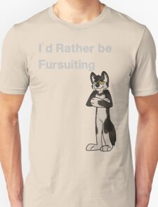 I'd Rather Be Fursuiting  - OLD- Check out new versions !  T-Shirt