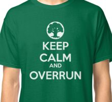 Keep Calm and Overrun Classic T-Shirt